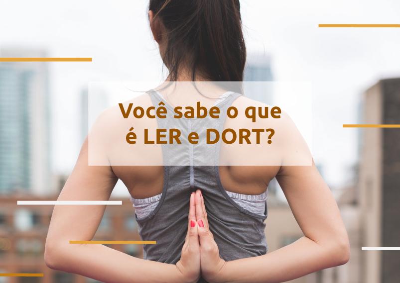 LER/DORT: O que é, como prevenir?
